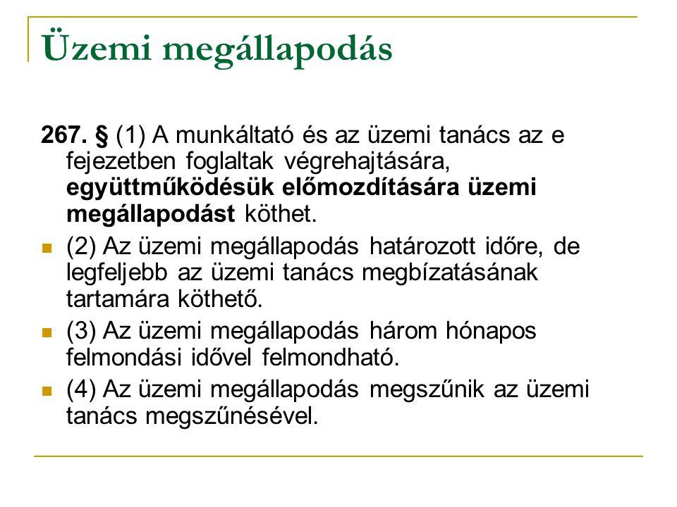 Üzemi megállapodás 267. § (1) A munkáltató és az üzemi tanács az e fejezetben foglaltak végrehajtására, együttműködésük előmozdítására üzemi megállapo