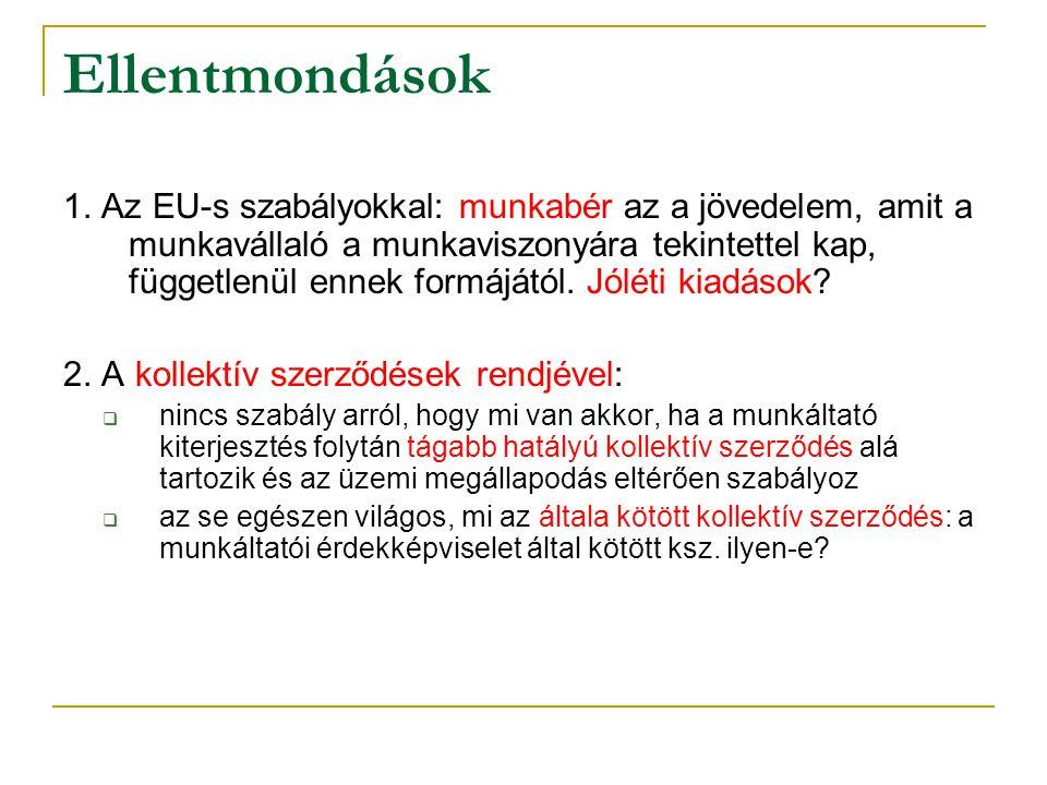 Ellentmondások 1. Az EU-s szabályokkal: munkabér az a jövedelem, amit a munkavállaló a munkaviszonyára tekintettel kap, függetlenül ennek formájától.