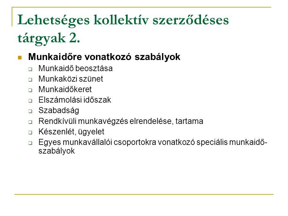 Lehetséges kollektív szerződéses tárgyak 2. Munkaidőre vonatkozó szabályok  Munkaidő beosztása  Munkaközi szünet  Munkaidőkeret  Elszámolási idősz