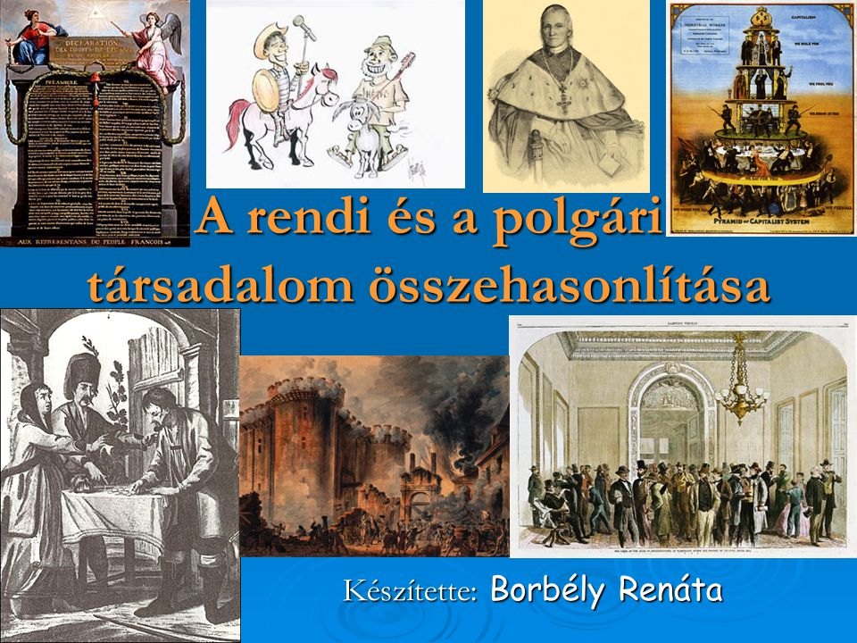 A rendi és a polgári társadalom összehasonlítása Készítette: Borbély Renáta