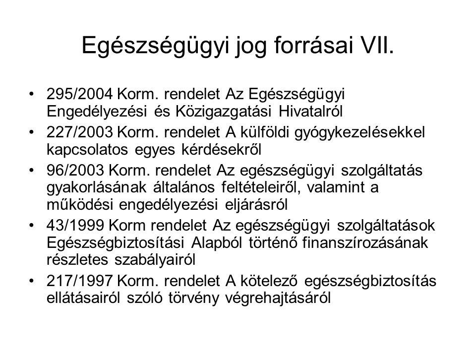 Egészségügyi jog forrásai VII. 295/2004 Korm. rendelet Az Egészségügyi Engedélyezési és Közigazgatási Hivatalról 227/2003 Korm. rendelet A külföldi gy