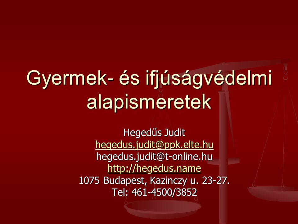 Gyermek- és ifjúságvédelmi alapismeretek Hegedűs Judit hegedus.judit@ppk.elte.hu hegedus.judit@t-online.hu http://hegedus.name 1075 Budapest, Kazinczy