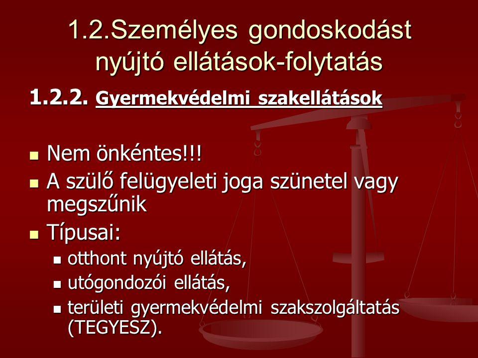 1.2.Személyes gondoskodást nyújtó ellátások-folytatás 1.2.2. Gyermekvédelmi szakellátások Nem önkéntes!!! Nem önkéntes!!! A szülő felügyeleti joga szü