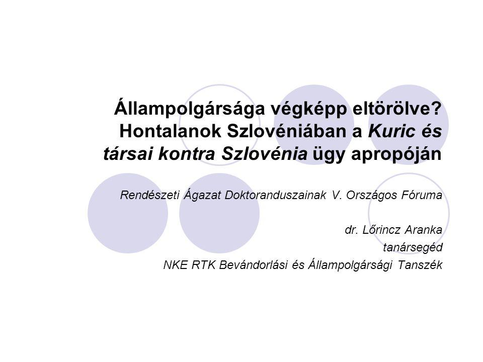 Állampolgársága végképp eltörölve? Hontalanok Szlovéniában a Kuric és társai kontra Szlovénia ügy apropóján Rendészeti Ágazat Doktoranduszainak V. Ors