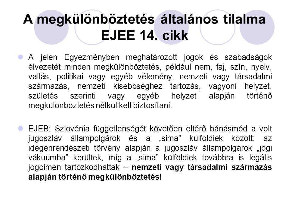 A megkülönböztetés általános tilalma EJEE 14. cikk A jelen Egyezményben meghatározott jogok és szabadságok élvezetét minden megkülönböztetés, például
