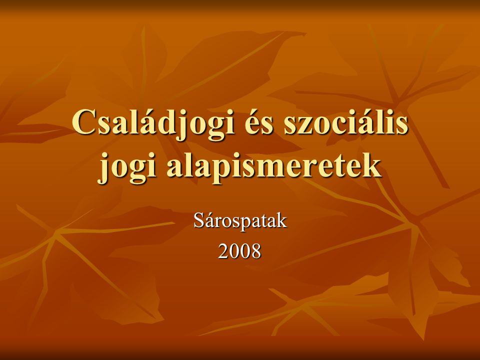 Családjogi és szociális jogi alapismeretek Sárospatak2008