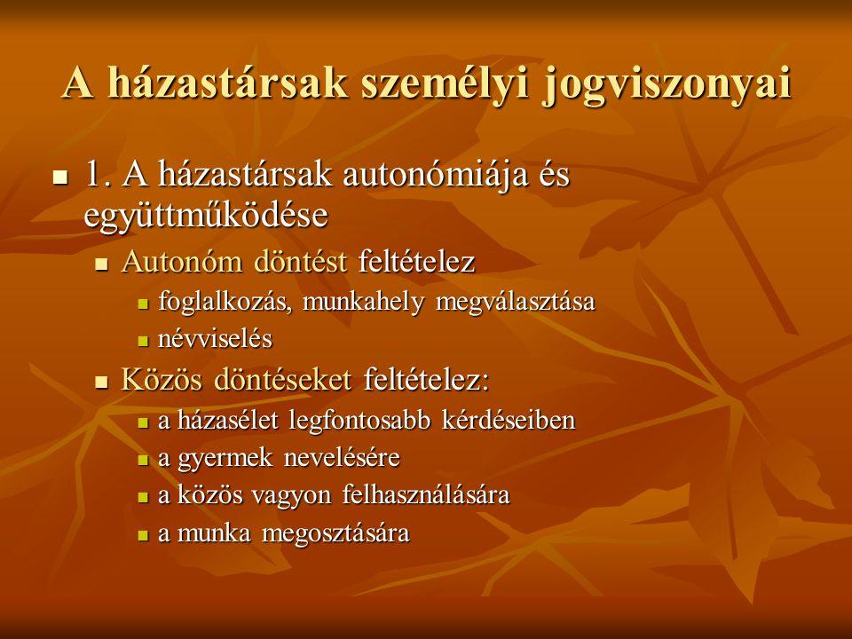 A házastársak személyi jogviszonyai 1. A házastársak autonómiája és együttműködése 1. A házastársak autonómiája és együttműködése Autonóm döntést felt