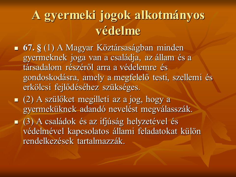 A gyermeki jogok alkotmányos védelme 67. § (1) A Magyar Köztársaságban minden gyermeknek joga van a családja, az állam és a társadalom részéről arra a