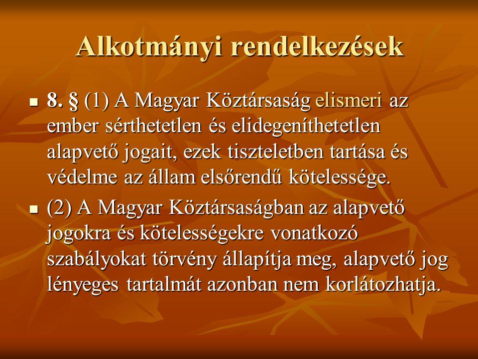 Alkotmányi rendelkezések 8. § (1) A Magyar Köztársaság elismeri az ember sérthetetlen és elidegeníthetetlen alapvető jogait, ezek tiszteletben tartása