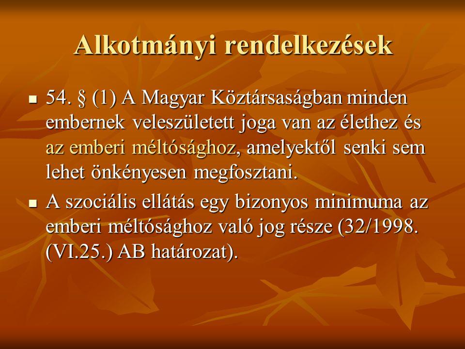 Alkotmányi rendelkezések 54. § (1) A Magyar Köztársaságban minden embernek veleszületett joga van az élethez és az emberi méltósághoz, amelyektől senk