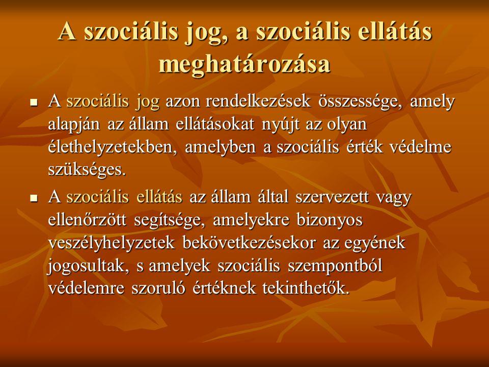 A szociális jog, a szociális ellátás meghatározása A szociális jog azon rendelkezések összessége, amely alapján az állam ellátásokat nyújt az olyan él