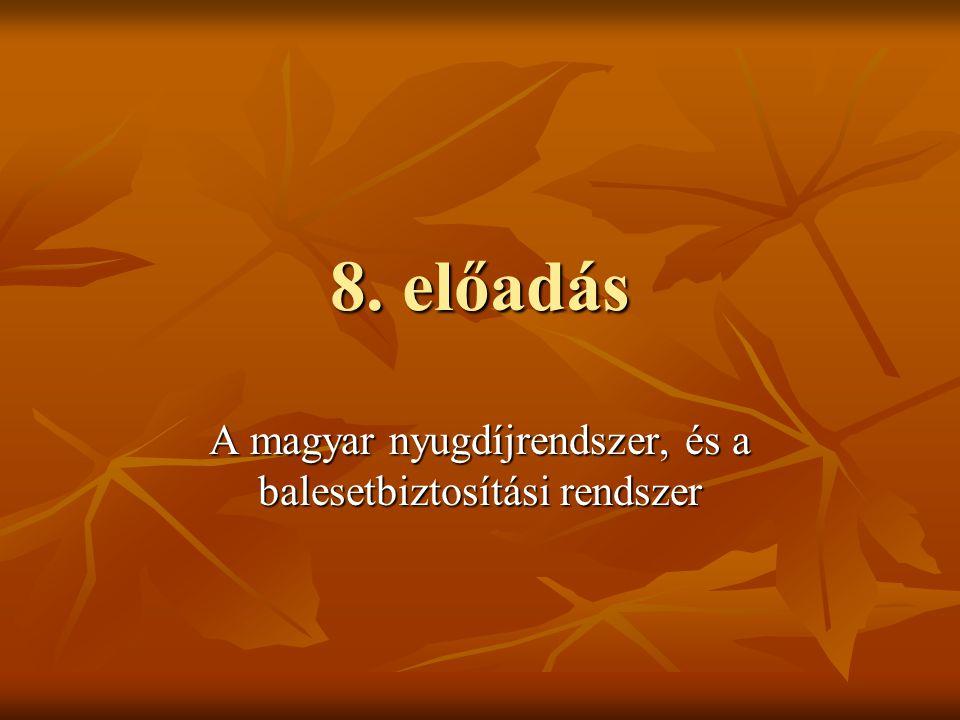 8. előadás A magyar nyugdíjrendszer, és a balesetbiztosítási rendszer
