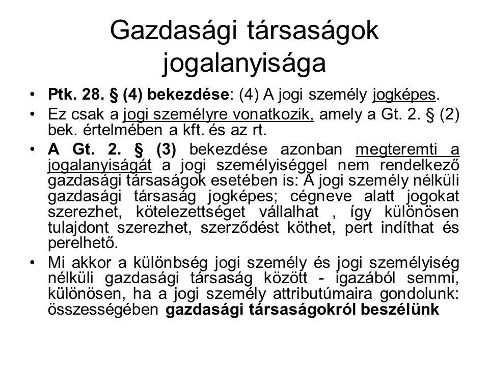 Gazdasági társaságok jogalanyisága Ptk. 28. § (4) bekezdése: (4) A jogi személy jogképes. Ez csak a jogi személyre vonatkozik, amely a Gt. 2. § (2) be