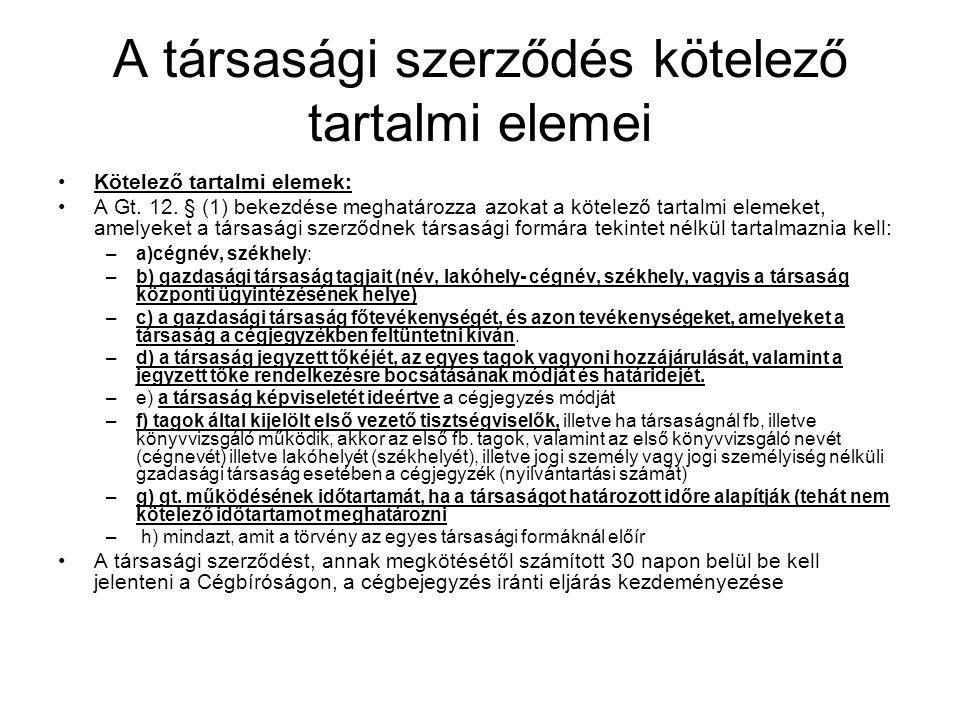 A társasági szerződés kötelező tartalmi elemei Kötelező tartalmi elemek: A Gt. 12. § (1) bekezdése meghatározza azokat a kötelező tartalmi elemeket, a