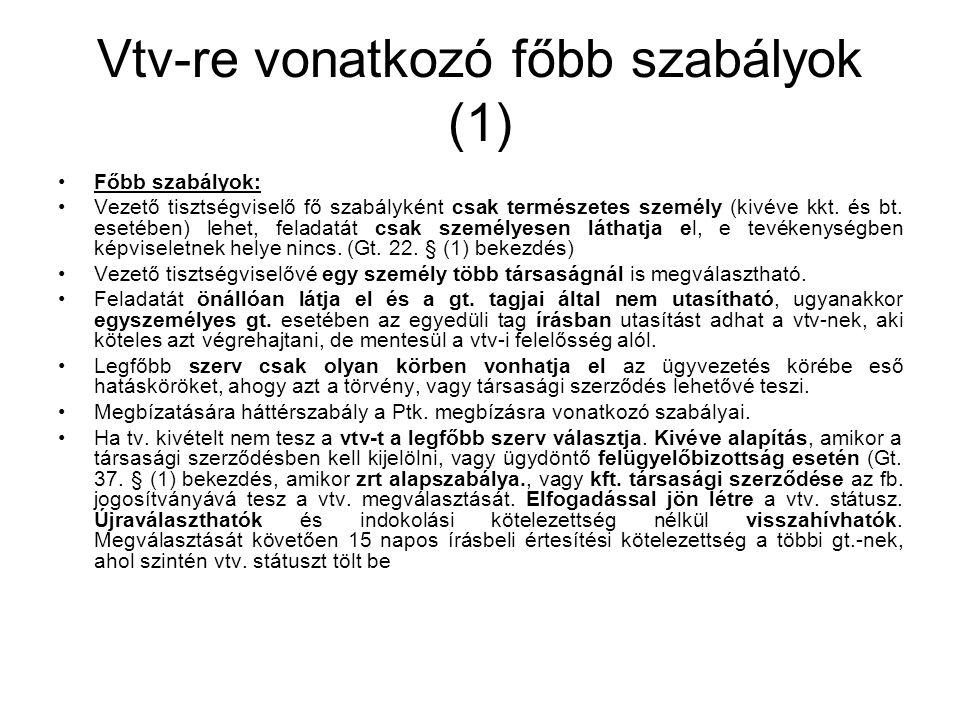 Vtv-re vonatkozó főbb szabályok (1) Főbb szabályok: Vezető tisztségviselő fő szabályként csak természetes személy (kivéve kkt. és bt. esetében) lehet,