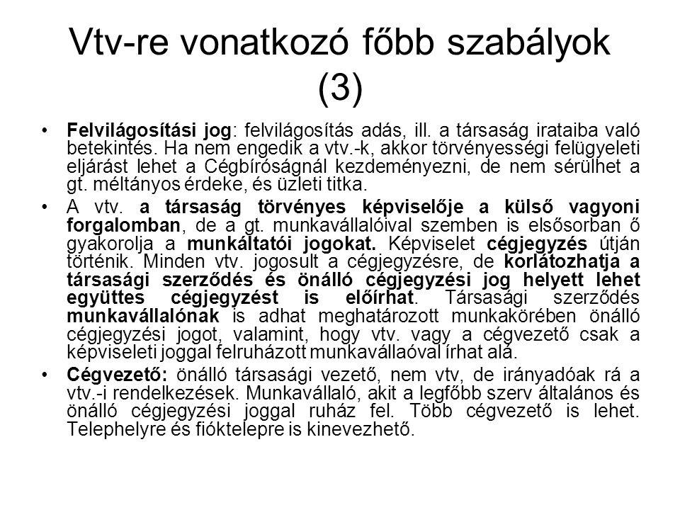 Vtv-re vonatkozó főbb szabályok (3) Felvilágosítási jog: felvilágosítás adás, ill. a társaság irataiba való betekintés. Ha nem engedik a vtv.-k, akkor