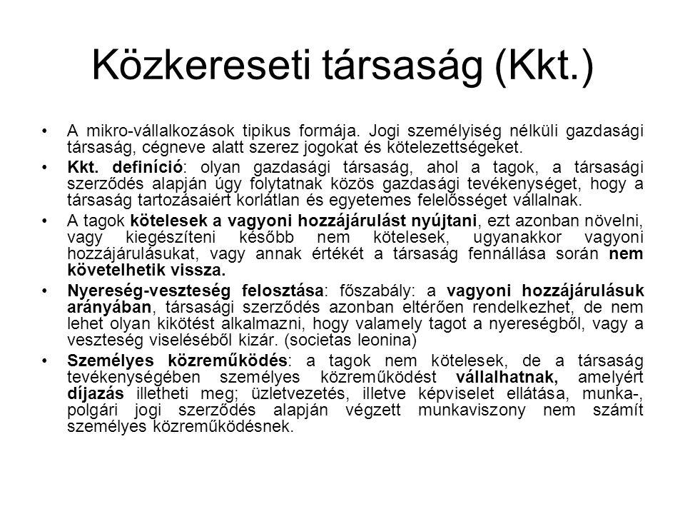 Közkereseti társaság (Kkt.) A mikro-vállalkozások tipikus formája. Jogi személyiség nélküli gazdasági társaság, cégneve alatt szerez jogokat és kötele