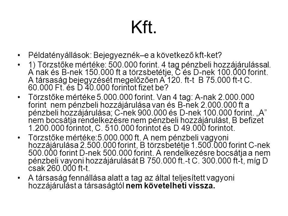Kft. Példatényállások: Bejegyeznék–e a következő kft-ket? 1) Törzstőke mértéke: 500.000 forint. 4 tag pénzbeli hozzájárulással. A nak és B-nek 150.000