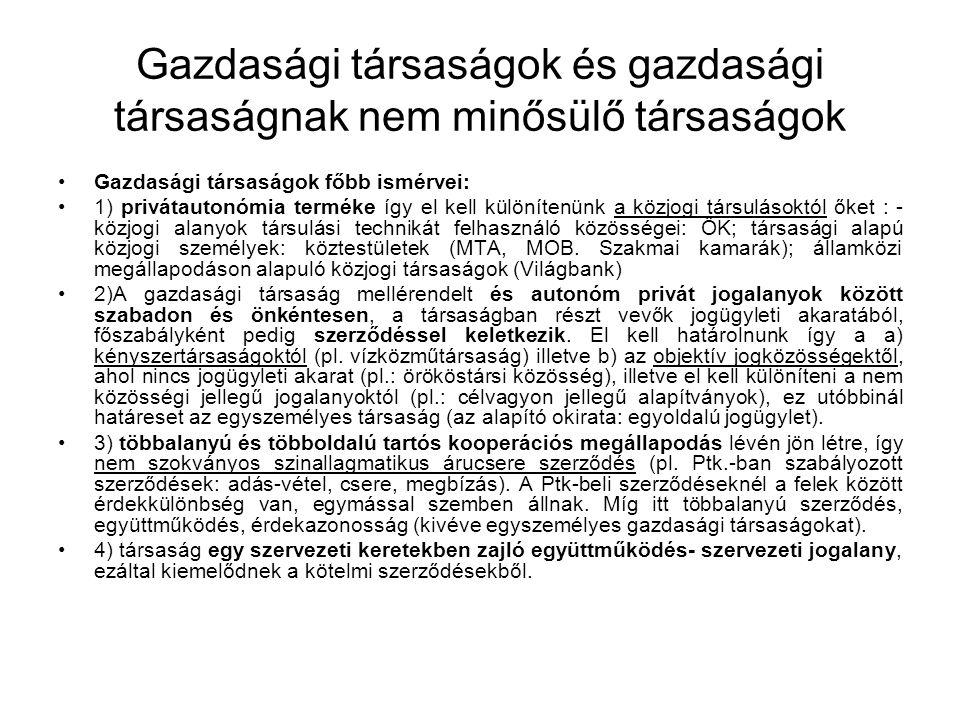 Gazdasági társaságok és gazdasági társaságnak nem minősülő társaságok A gazdasági társaság fajtái: A társasági jogi szabályozás típuskényszere: Gt.