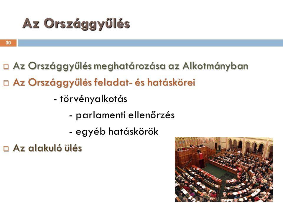 Az Országgyűlés 30  Az Országgyűlés meghatározása az Alkotmányban  Az Országgyűlés feladat- és hatáskörei - törvényalkotás - parlamenti ellenőrzés - egyéb hatáskörök  Az alakuló ülés 2014.