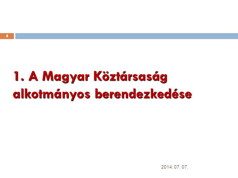 1. A Magyar Köztársaság alkotmányos berendezkedése 4 2014. 07. 07.