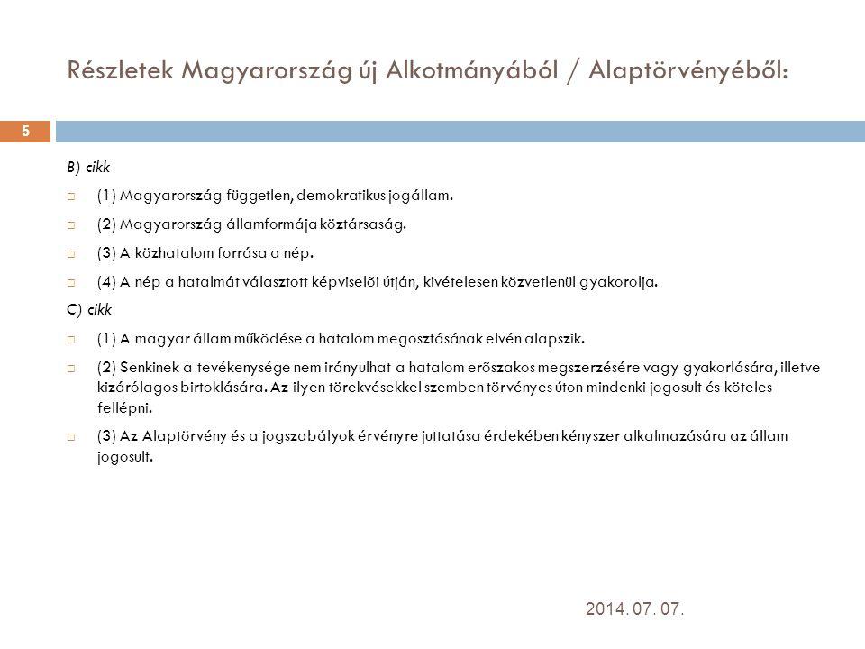 Részletek Magyarország új Alkotmányából / Alaptörvényéből: B) cikk  (1) Magyarország független, demokratikus jogállam.