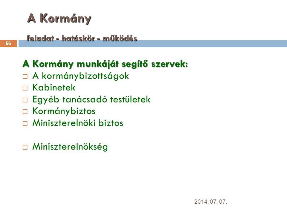 A Kormány feladat - hatáskör - működés 56 A Kormány munkáját segítő szervek:  A kormánybizottságok  Kabinetek  Egyéb tanácsadó testületek  Kormánybiztos  Miniszterelnöki biztos  Miniszterelnökség 2014.