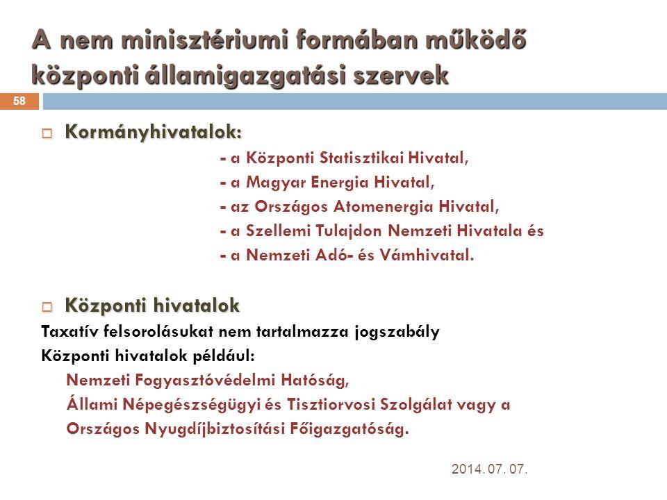A nem minisztériumi formában működő központi államigazgatási szervek 58  Kormányhivatalok: - a Központi Statisztikai Hivatal, - a Magyar Energia Hivatal, - az Országos Atomenergia Hivatal, - a Szellemi Tulajdon Nemzeti Hivatala és - a Nemzeti Adó- és Vámhivatal.