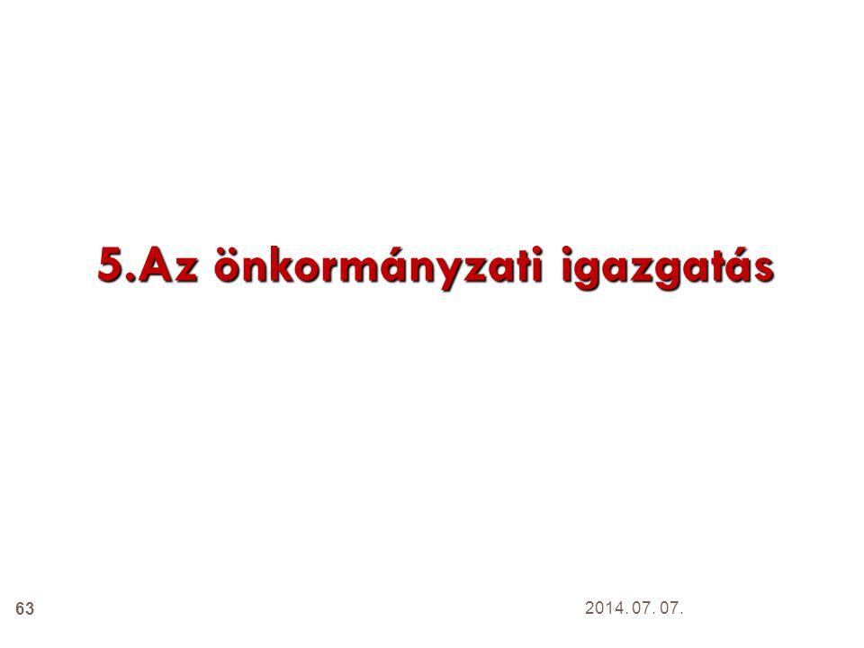63 5.Az önkormányzati igazgatás 2014. 07. 07.