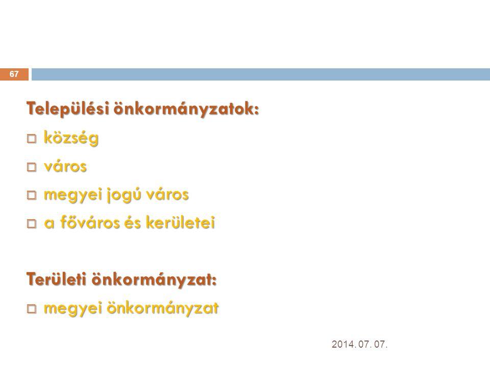 67 Települési önkormányzatok:  község  város  megyei jogú város  a főváros és kerületei Területi önkormányzat:  megyei önkormányzat 2014.