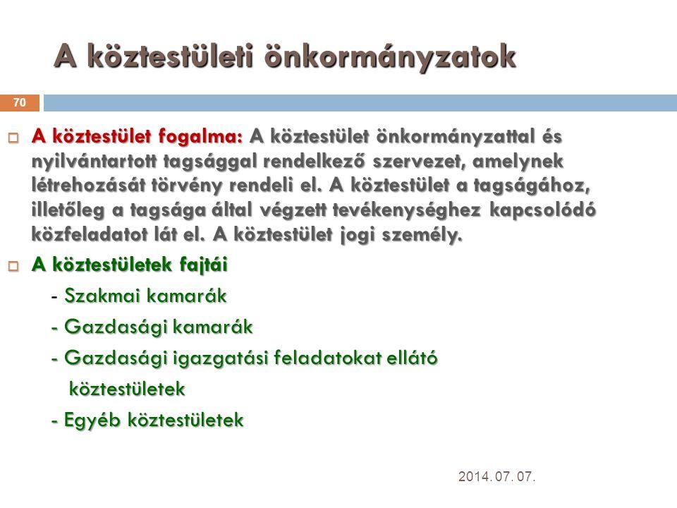 A köztestületi önkormányzatok 70  A köztestület fogalma: A köztestület önkormányzattal és nyilvántartott tagsággal rendelkező szervezet, amelynek létrehozását törvény rendeli el.