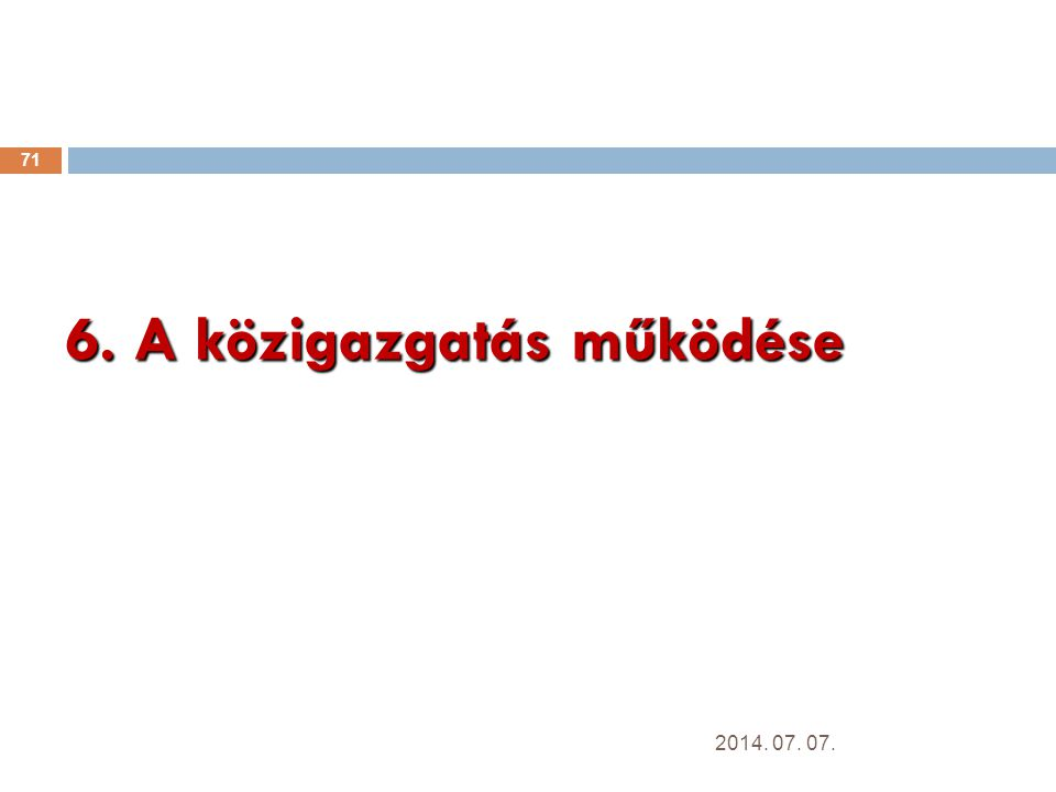 6. A közigazgatás működése 71 2014. 07. 07.