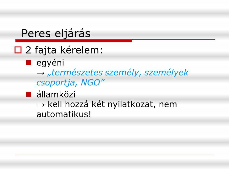 """Peres eljárás  2 fajta kérelem: egyéni → """"természetes személy, személyek csoportja, NGO államközi → kell hozzá két nyilatkozat, nem automatikus!"""