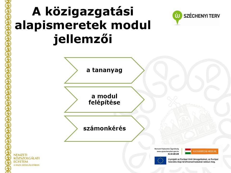 A közigazgatási alapismeretek modul jellemzői a tananyag a modul felépítése számonkérés
