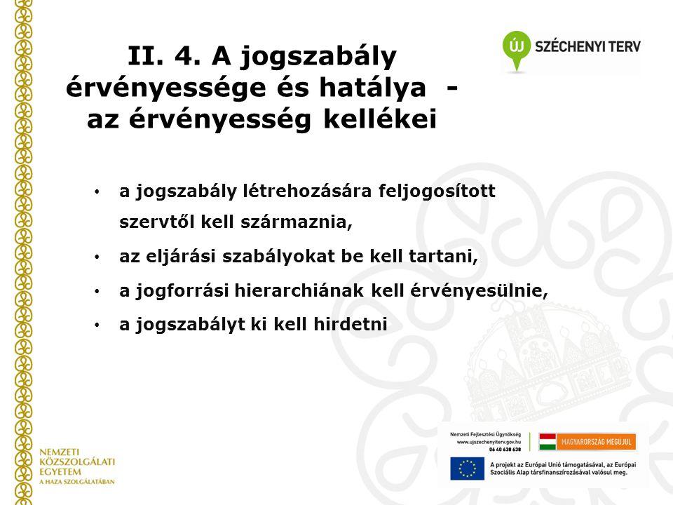 II. 4. A jogszabály érvényessége és hatálya - az érvényesség kellékei a jogszabály létrehozására feljogosított szervtől kell származnia, az eljárási s