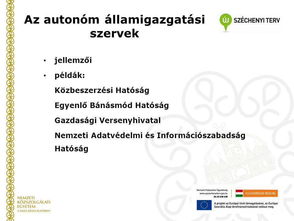 Az autonóm államigazgatási szervek jellemzői példák: Közbeszerzési Hatóság Egyenlő Bánásmód Hatóság Gazdasági Versenyhivatal Nemzeti Adatvédelmi és In
