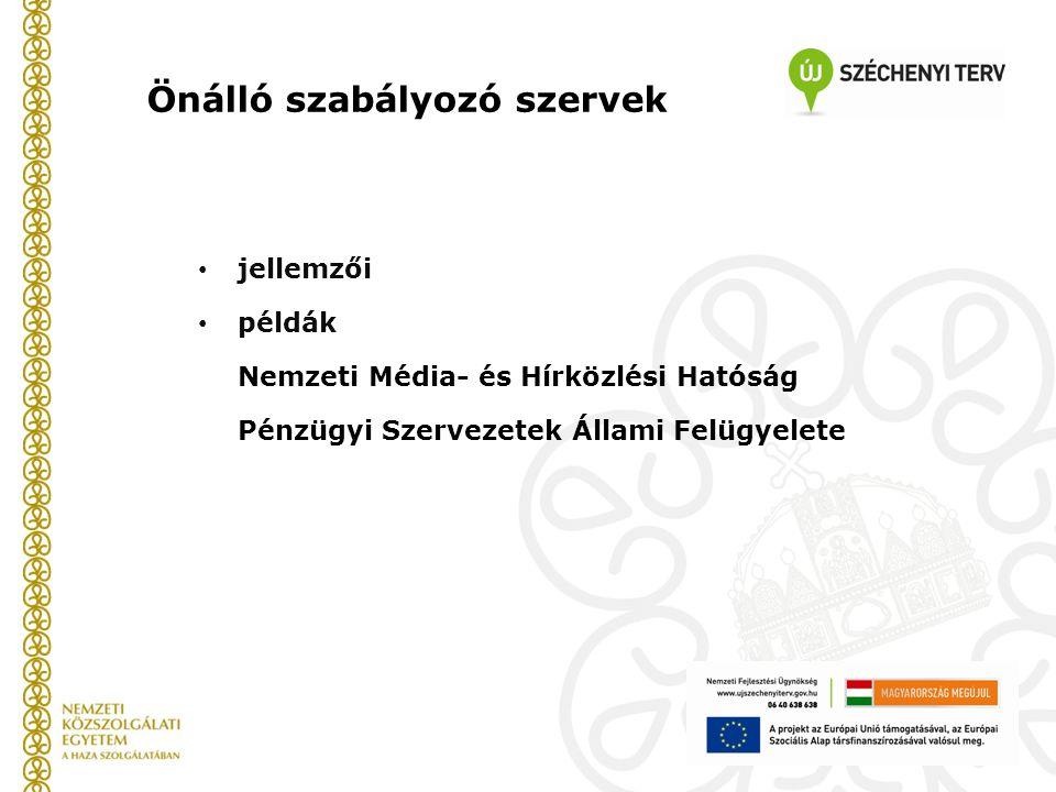 Önálló szabályozó szervek jellemzői példák Nemzeti Média- és Hírközlési Hatóság Pénzügyi Szervezetek Állami Felügyelete