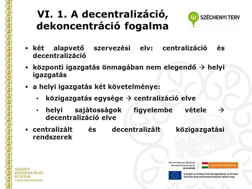  két alapvető szervezési elv: centralizáció és decentralizáció  központi igazgatás önmagában nem elegendő  helyi igazgatás  a helyi igazgatás két