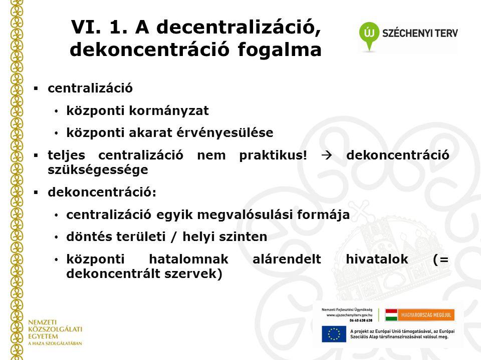  centralizáció központi kormányzat központi akarat érvényesülése  teljes centralizáció nem praktikus!  dekoncentráció szükségessége  dekoncentráci