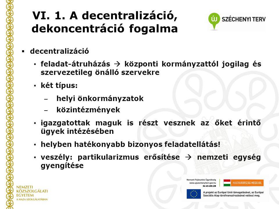  decentralizáció feladat-átruházás  központi kormányzattól jogilag és szervezetileg önálló szervekre két típus: ̶ helyi önkormányzatok ̶ közintézmén