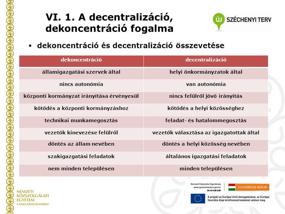  dekoncentráció és decentralizáció összevetése VI. 1. A decentralizáció, dekoncentráció fogalma dekoncentrációdecentralizáció államigazgatási szervek