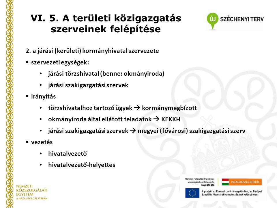 VI. 5. A területi közigazgatás szerveinek felépítése 2. a járási (kerületi) kormányhivatal szervezete  szervezeti egységek: járási törzshivatal (benn