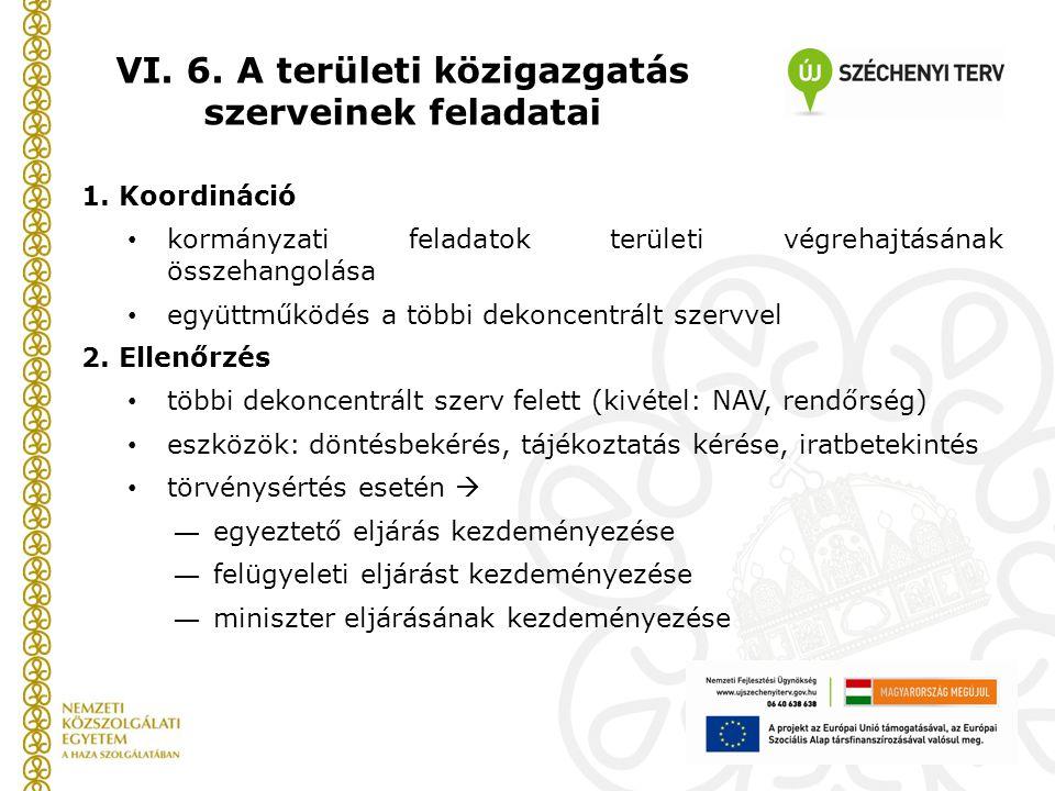1. Koordináció kormányzati feladatok területi végrehajtásának összehangolása együttműködés a többi dekoncentrált szervvel 2. Ellenőrzés többi dekoncen