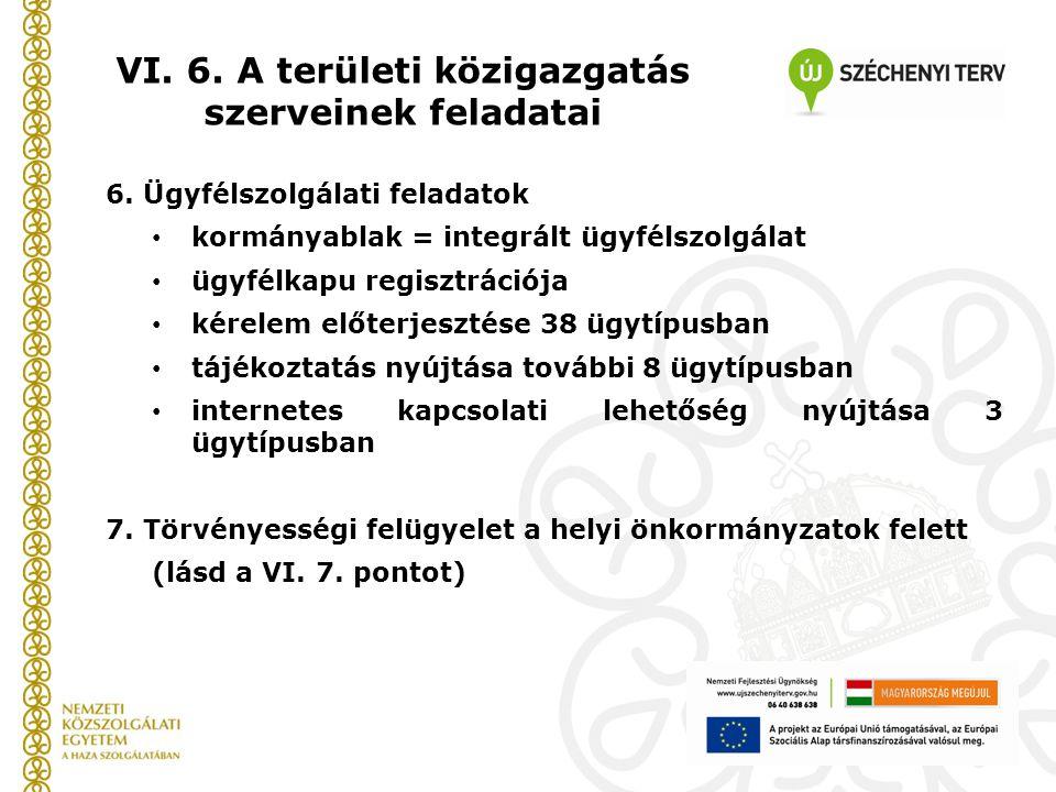 6. Ügyfélszolgálati feladatok kormányablak = integrált ügyfélszolgálat ügyfélkapu regisztrációja kérelem előterjesztése 38 ügytípusban tájékoztatás ny