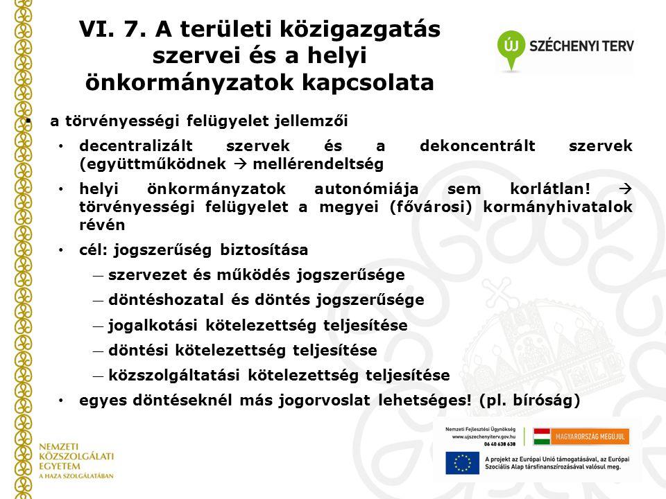  a törvényességi felügyelet jellemzői decentralizált szervek és a dekoncentrált szervek (együttműködnek  mellérendeltség helyi önkormányzatok autonó