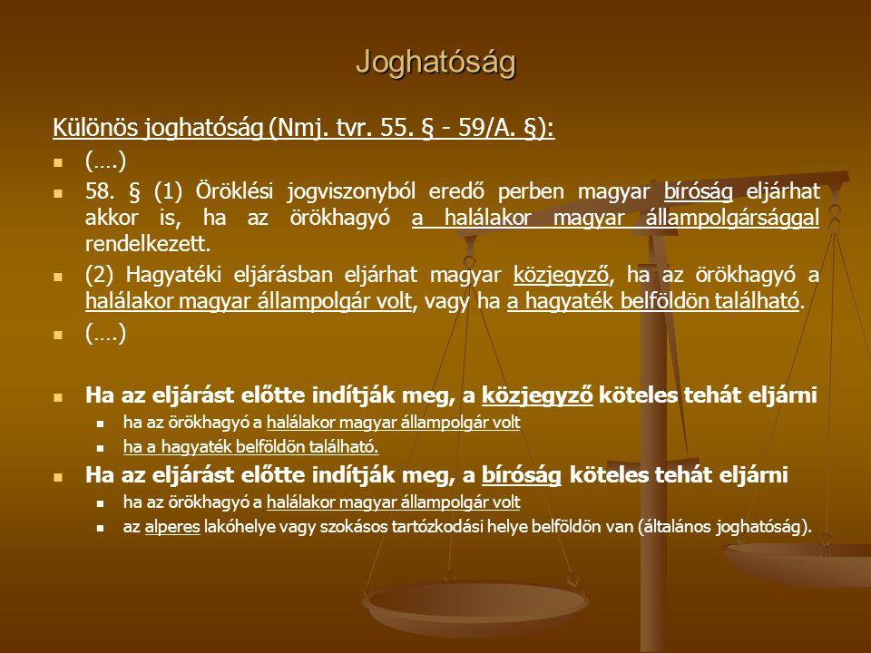 Joghatóság Különös joghatóság (Nmj. tvr. 55. § - 59/A. §): (….) 58. § (1) Öröklési jogviszonyból eredő perben magyar bíróság eljárhat akkor is, ha az