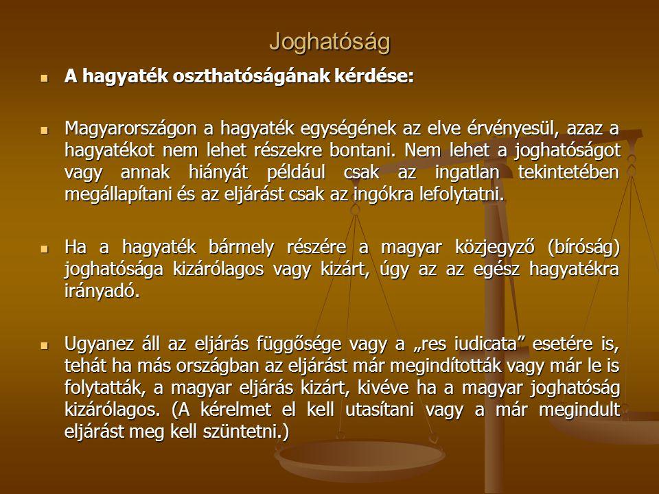 Joghatóság A hagyaték oszthatóságának kérdése: A hagyaték oszthatóságának kérdése: Magyarországon a hagyaték egységének az elve érvényesül, azaz a hag
