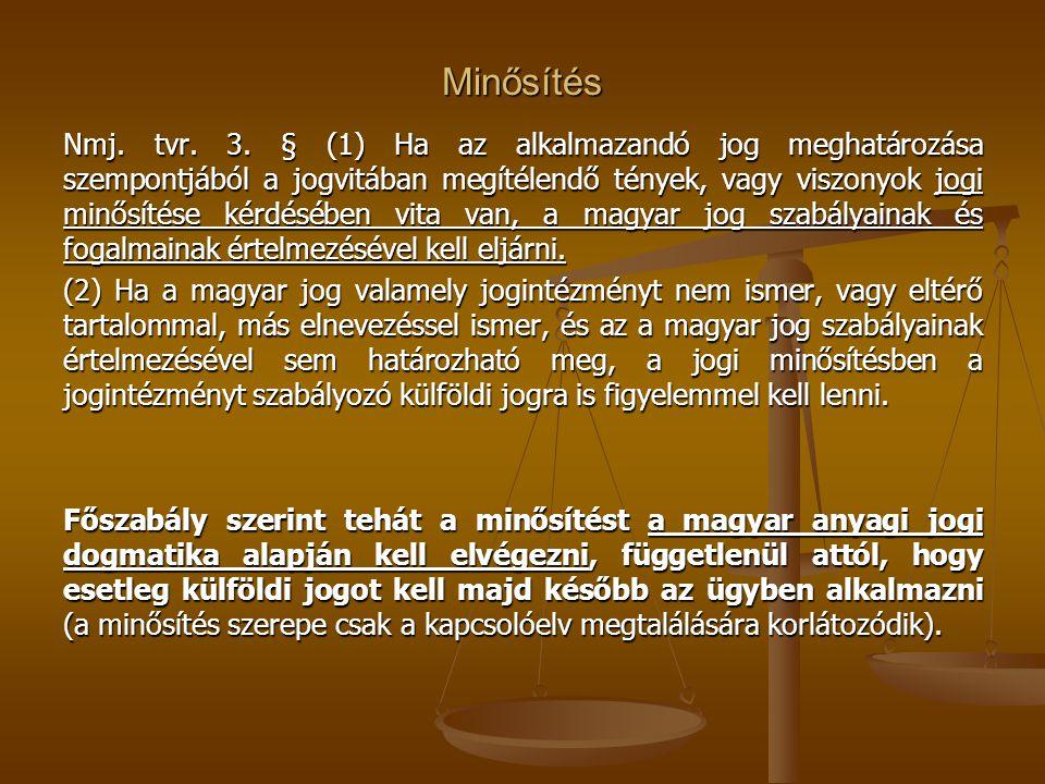 Minősítés Nmj. tvr. 3. § (1) Ha az alkalmazandó jog meghatározása szempontjából a jogvitában megítélendő tények, vagy viszonyok jogi minősítése kérdés