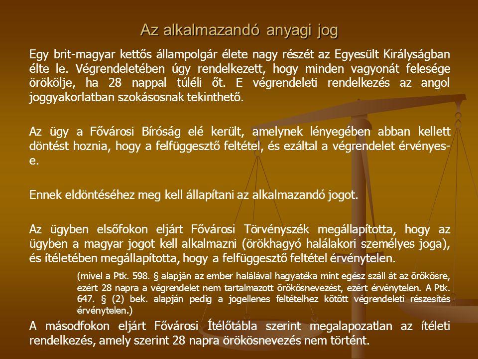 Az alkalmazandó anyagi jog Egy brit-magyar kettős állampolgár élete nagy részét az Egyesült Királyságban élte le. Végrendeletében úgy rendelkezett, ho