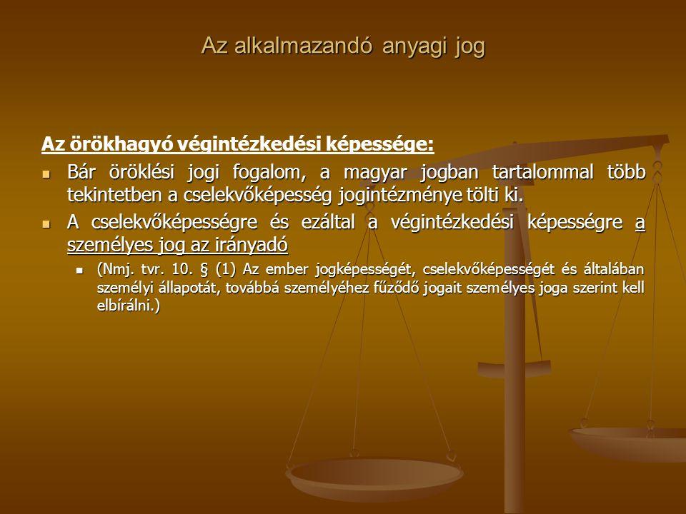 Az alkalmazandó anyagi jog Az örökhagyó végintézkedési képessége: Bár öröklési jogi fogalom, a magyar jogban tartalommal több tekintetben a cselekvőké